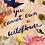 Thumbnail: You Cannot own a Wildflower Card | Briana Corr Scott