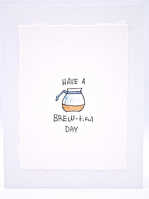 Have A BREWtiful Day- Card | Irony Arts