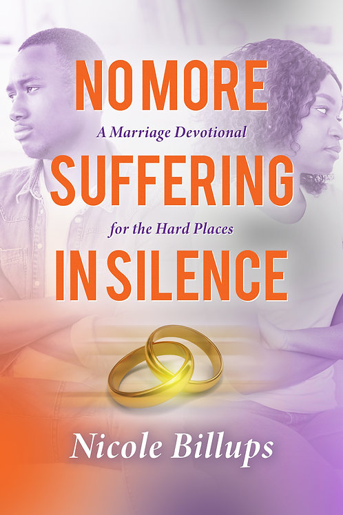 No More Suffering in Silence:  A Marriage Devotional for the Hard Places