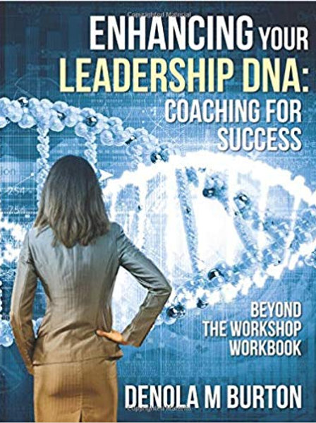 Enhancing Your Leadership DNA: Beyond the Workshop Workbook: Coaching For Succes