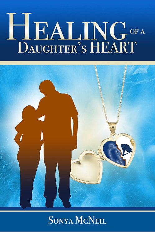 Healing of a Daughter's Heart by Sonya McNeil