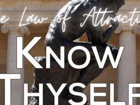 KNOW THYSELF:  THE LAW OF ATTRACTION