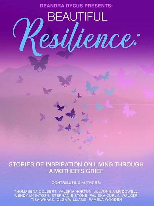 Beautiful Resilience:  Stories of Inspiration on Living Through a Mother's Grief