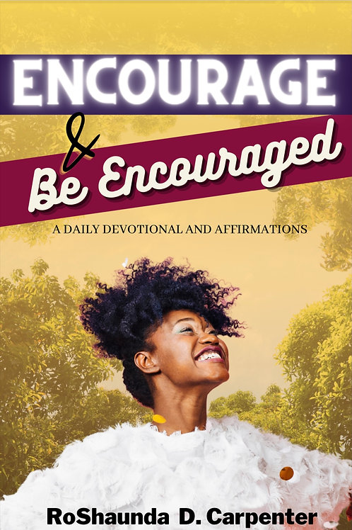 Encourage & Be Encouraged by RoShaunda D. Carpenter