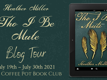 """Blog Tour with """"Tho I Be Mute"""" by Heather Miller"""