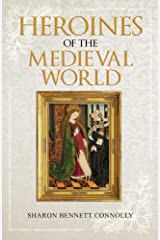 Connolly, Sharon Bennett - Heroines of the Medieval World