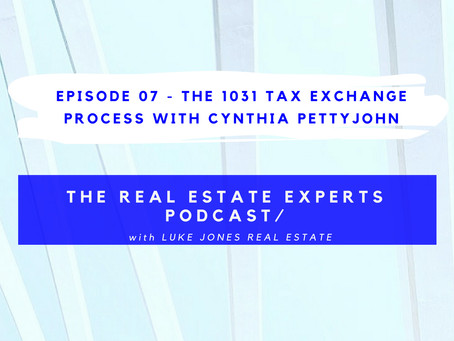 PODCAST EPISODE 7.0 - The 1031 Tax Exchange Process with Cynthia Pettyjohn