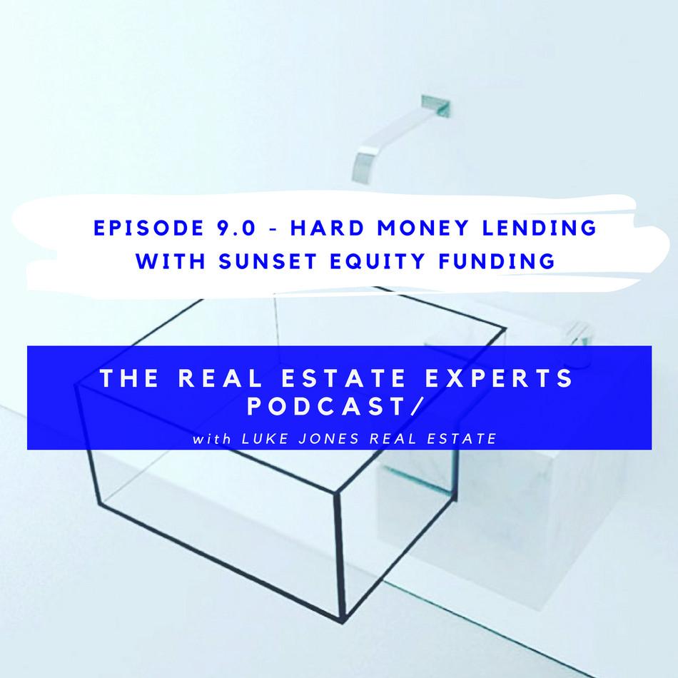 PODCAST EPISODE 9.0 - Hard Money Lending with Sunset Equity Lenders