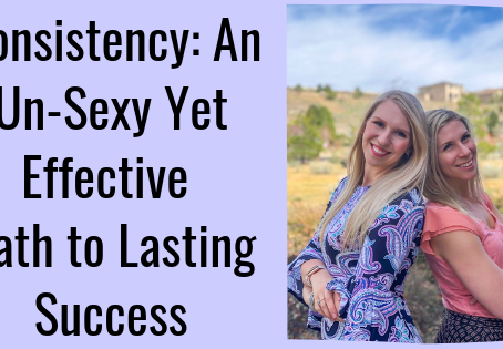Consistency: An Un-Sexy Yet Effective Path to Lasting Success