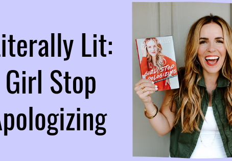 "Let's Get Lit With ""Girl, Stop Apologizing"""