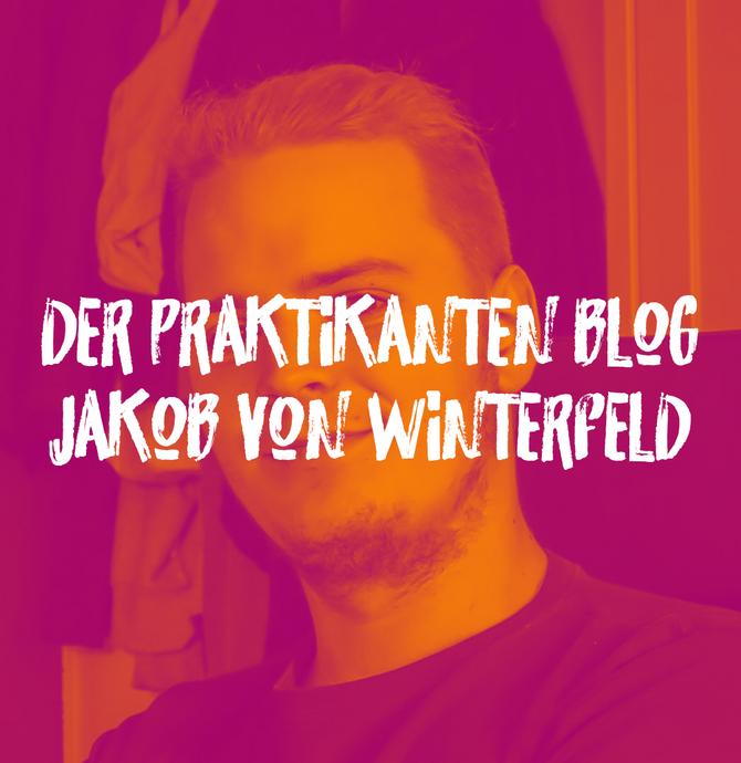 Der Praktikanten-Blog | Jakob von Winterfeld