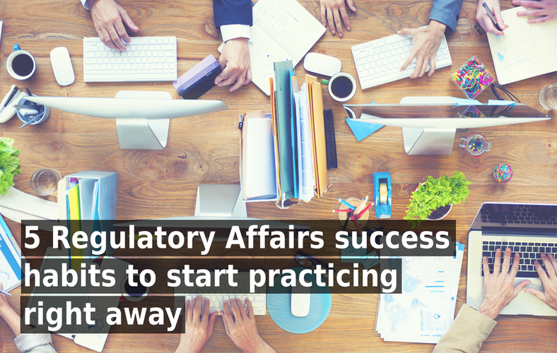 5 Regulatory Affairs success habits to start practicing right away