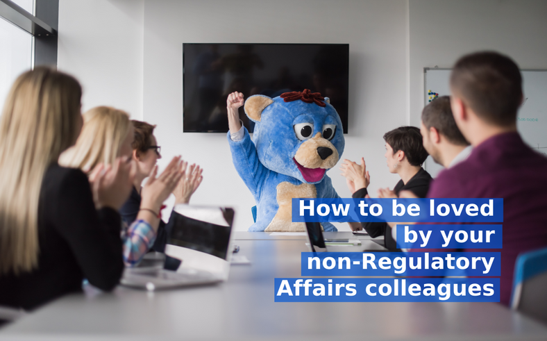 How to be loved by your non-Regulatory Affairs colleagues