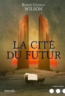 La Cité du Futur, de Robert Charles Wilson