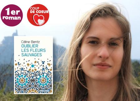 Oublier les fleurs sauvages - de Céline Bentz