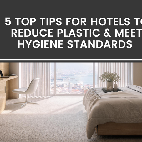 5 tips for hotels to reduce single-use plastic and meet hygiene expectations