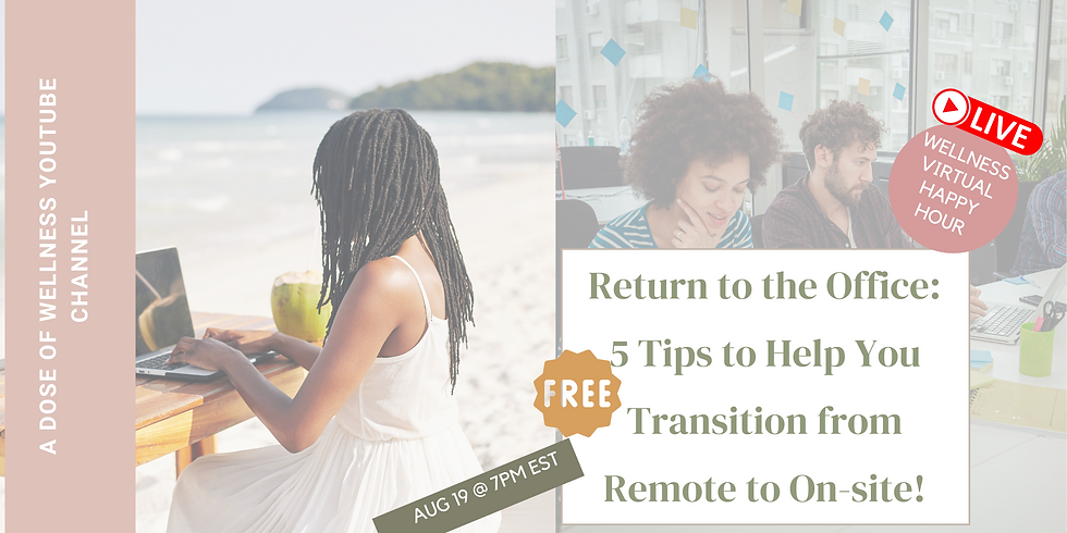 Return to the Office: 5 Tips to Help You Transition from Remote to On-site!