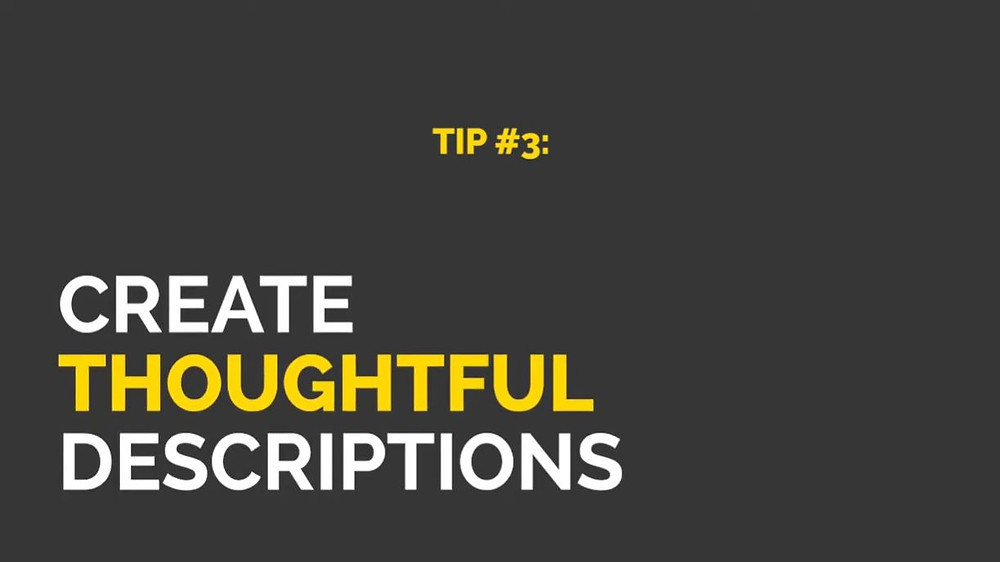 "A grey image with white and yellow text that states ""Tip #3: Create thoughtful descriptions"""