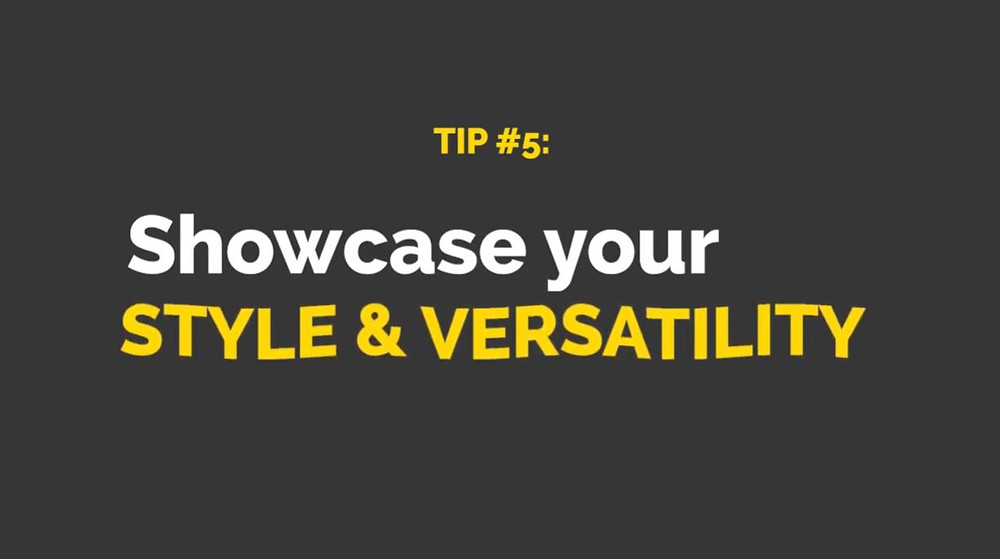 "A grey image with white and yellow text that states ""Tip #5: Showcase your style and versatility"""