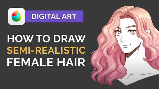 How to Digitally Draw: Semi Realistic Anime Hair