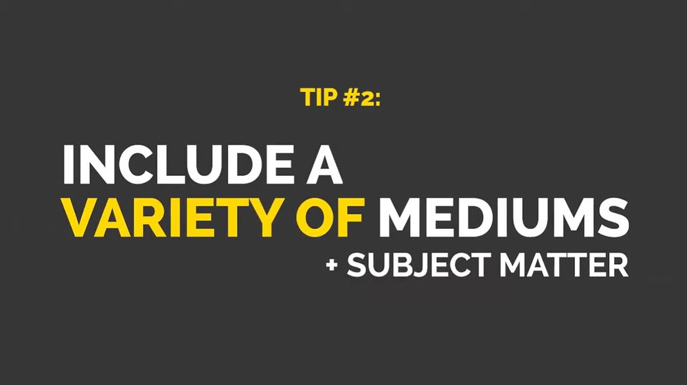 "A grey image with white and yellow text that reads ""Tip #2: Include a variety of mediums + subject matter"""