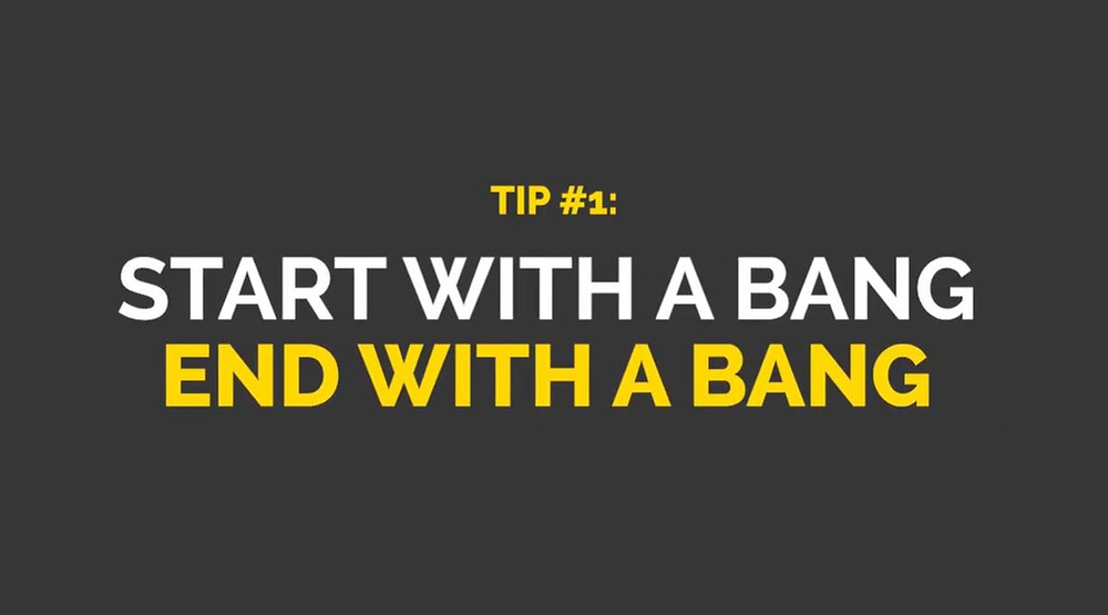 "A grey image with bold text in the middle that reads ""tip #1: start with a bang, end with a bang"""