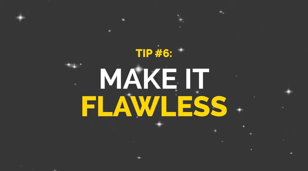 "A grey image with sparkles and white and yellow text that states ""Tip #6: Make it flawless"""