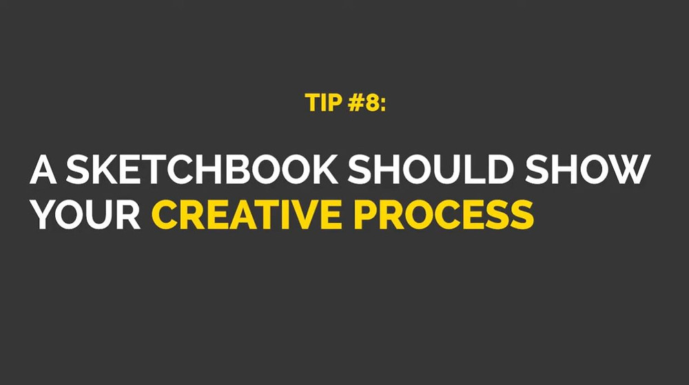 "A grey image with white and yellow text that states ""Tip #8: A sketchbook should show your creative process"""