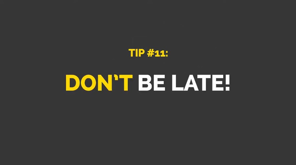 "A grey image with white and yellow text that states ""Tip #11: Don't be late!"""