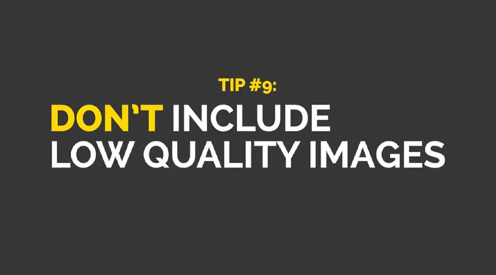 "a grey image with white and yellow text that states ""Tip #9: don't include low quality images"""