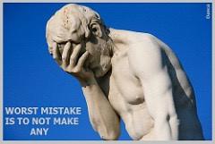 Худшая ошибка, не делать ошибок
