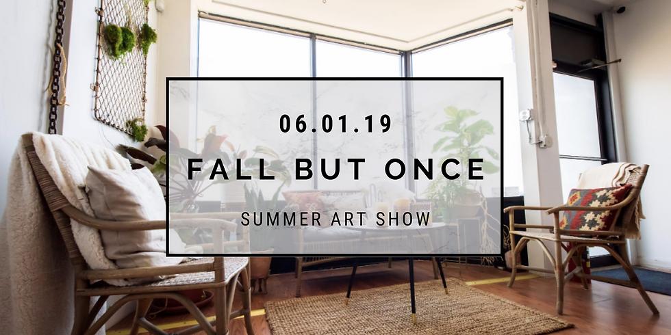 Fall But Once Summer Art Show