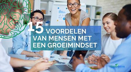 15 voordelen van mensen met een groeimindset, growth mindset op de werkvloer.