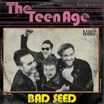 THE TEEN AGE / BAD SEED