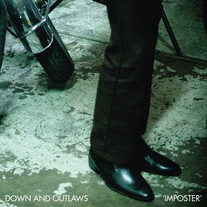"""DOWN AND OUTLAWS / """"IMPOSTER"""""""