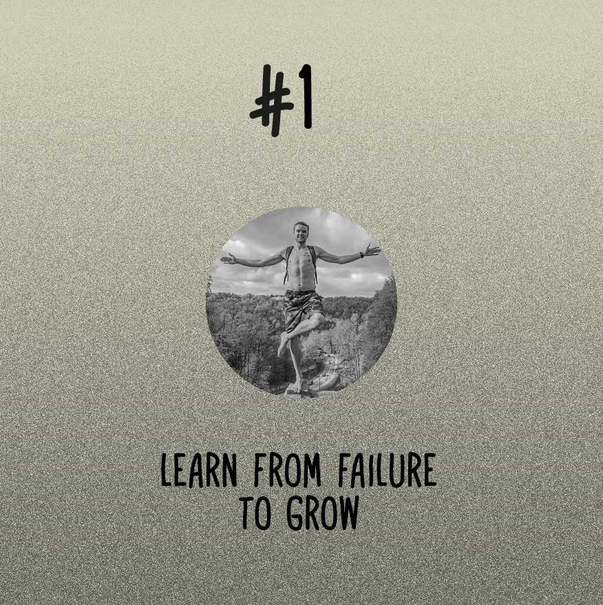 Learn from failure to grow.