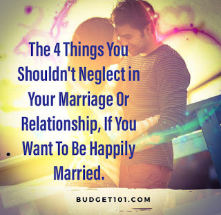 THE 4 THINGS YOU SHOULDN'T NEGLECT IN YOUR MARRIAGE OR RELATIONSHIP