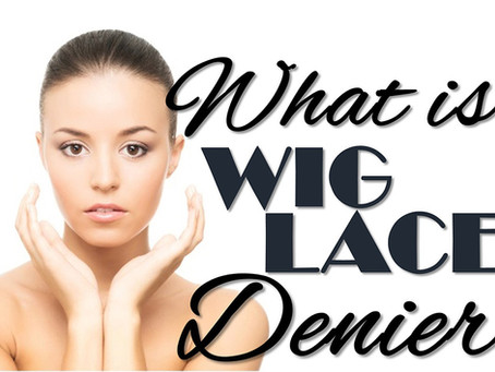 What is WIG LACE Denier?  How Does It Affect Your Wigs, Closures and Frontals?