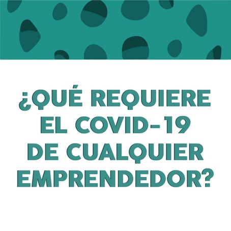 ¿Qué requiere el COVID-19 de cualquier emprendedor?