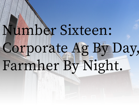 Corporate Ag by Day--->Farmher by Night