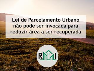 Lei de Parcelamento Urbano não pode ser invocada para reduzir área a ser recuperada