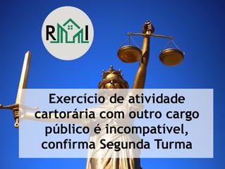 STJ: Exercício de atividade cartorária com outro cargo público é incompatível, confirma Segunda Turm