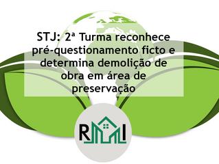 STJ: 2ª Turma reconhece pré-questionamento ficto e determina demolição de obra em área de preservaçã