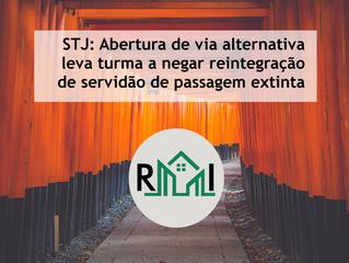 STJ: Abertura de via alternativa leva turma a negar reintegração de servidão de passagem extinta