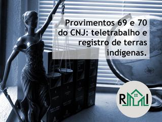 Provimentos 69 e 70 do CNJ: teletrabalho e terras indígenas (abertura de matrícula e registro)