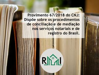 Provimento 67/2018 do CNJ: Dispõe sobre os procedimentos de conciliação e de mediação nos serviços n
