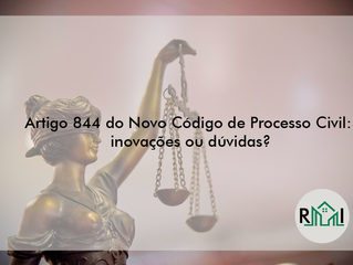 Artigo 844 do Novo Código de Processo Civil: inovações ou dúvidas?