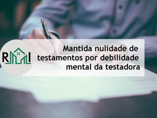 Notícia: mantida nulidade de testamentos por debilidade mental da testadora