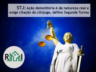 STJ: Ação demolitória é de natureza real e exige citação do cônjuge