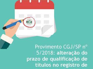 Provimento CGJ/SP nº 5/2018: alteração do prazo de qualificação de títulos no registro de imóveis.
